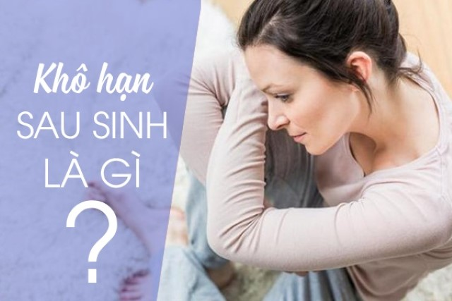 Khô hạn sau sinh là gì? Cách khắc phục như thế nào?